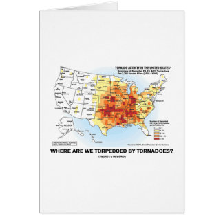 Where Are We Torpedoed By Tornadoes? Greeting Card