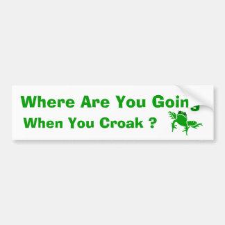 Where Are You Going When You Croak ? Bumper Stickers
