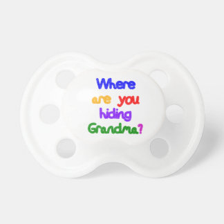 Where are you hiding Grandma Pacifiers