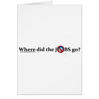 Where did the JOBS go? no Obama Greeting Card