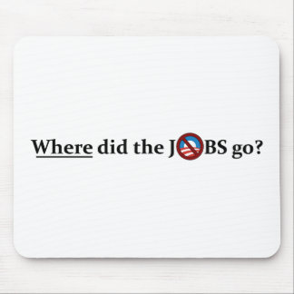 Where did the JOBS go? no Obama Mouse Pad