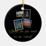 Where Do You Want to Go? Christmas Ornaments