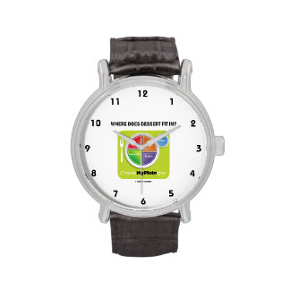 Where Does Dessert Fit In? (MyPlate Humor) Wrist Watch