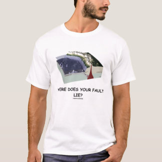 Where Does You Fault Lie? (Geology Humor) T-Shirt