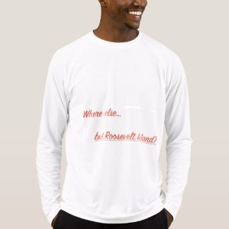 Where else but Roosevelt Island Long Sleeve T-Shirt