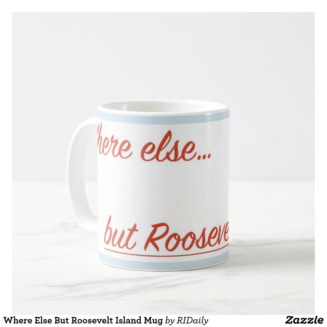 Where Else But Roosevelt Island Mug