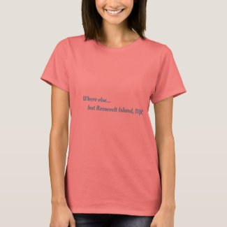 Where else but Roosevelt Island NYC T-Shirt