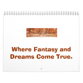 Where Fantasy and Dreams Come True Calendar