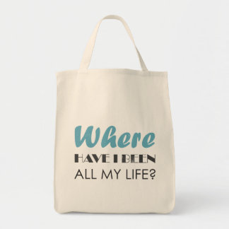 Where have I been all my life? Tote Bags
