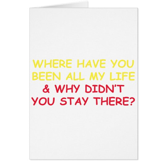 Where have You Been all My Life? Card