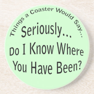 Where Have You Been Coaster