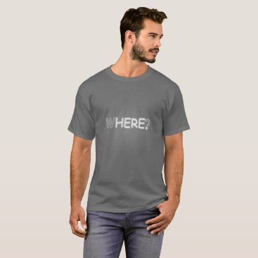 font themed Where? Here. T-Shirt