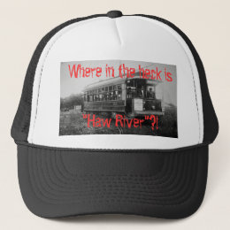 "Where in the heck is, ""Haw River""?! Trucker Hat"