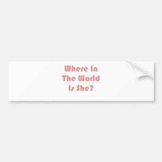 Where In The World Is She? Bumper Sticker