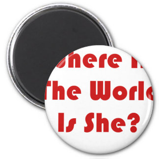 Where In The World Is She? Magnet