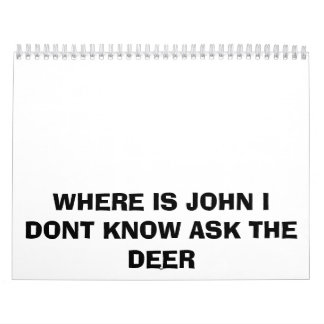 WHERE IS JOHN I DONT KNOW ASK THE DEER CALENDAR