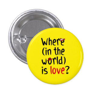 Where is love? pinback button