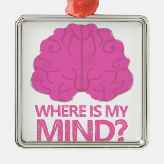 where is my mind? with pink brain metal ornament