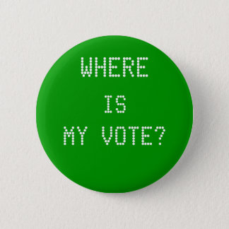 WHERE, IS, MY VOTE? PINBACK BUTTON