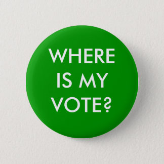 WHERE IS MY VOTE? PINBACK BUTTON