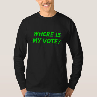 Where Is My Vote ? T-Shirt