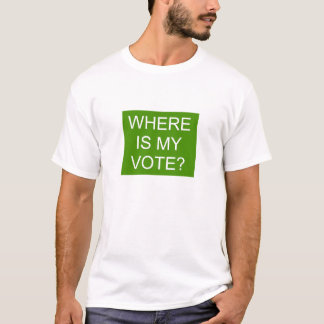 Where Is My Vote T-Shirt