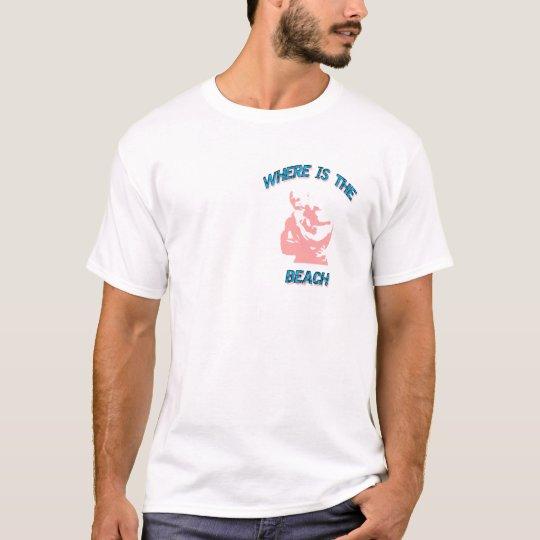 Where Is The Beach T-Shirt