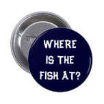 WHERE IS THE FISH AT? PIN