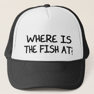 WHERE IS THE FISH AT? TRUCKER HAT