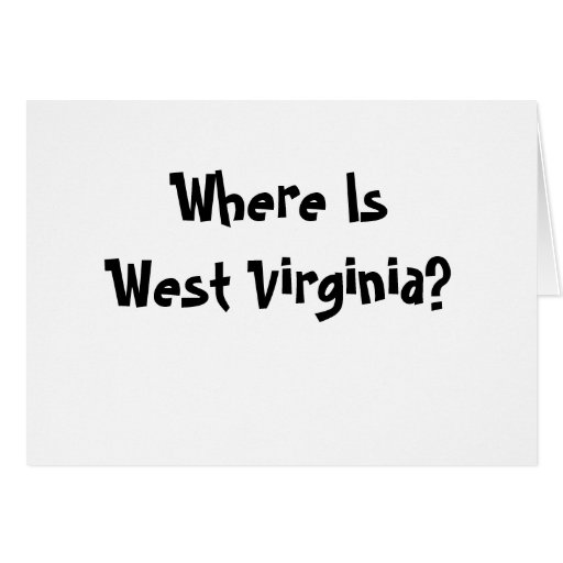 Where Is West Virginia? Greeting Cards