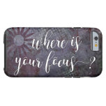 Where is Your Focus? Typography Rustic Abstract 2 Tough iPhone 6 Case