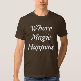 Where magic happens T-shirt