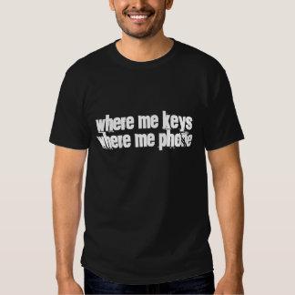 Where me keys, where me phone tshirt