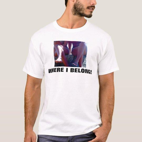 WHERE MEN BELONG T-Shirt