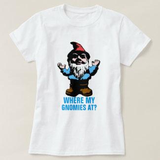 Where My Gnomies At T-Shirt