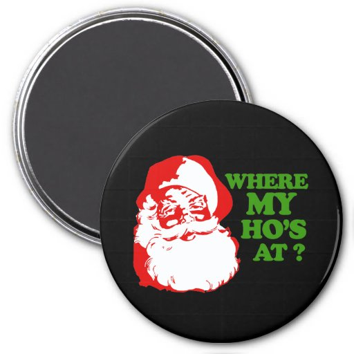 WHERE MY HOS AT? 3 INCH ROUND MAGNET