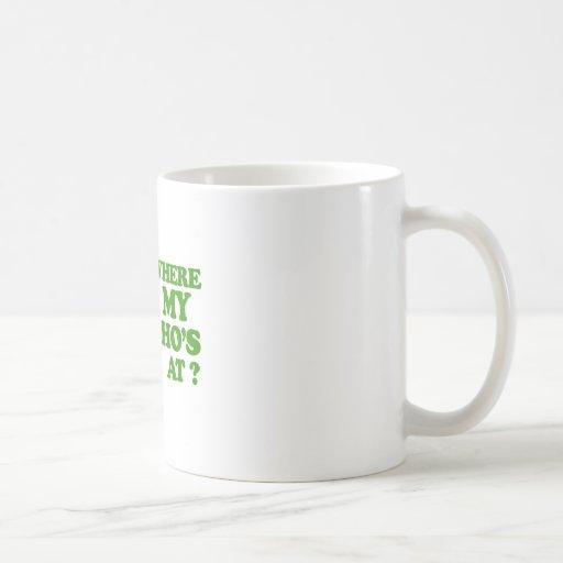 Where my ho's at? coffee mugs