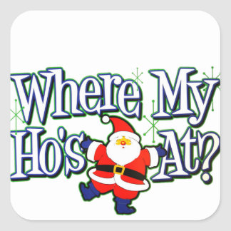 Where my Ho's At? Square Sticker