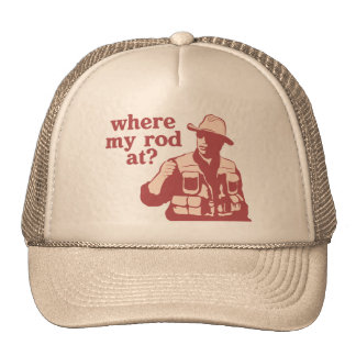 Where My Rod At? Trucker Hat