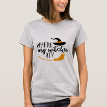 Where My Witches At Halloween Shirt