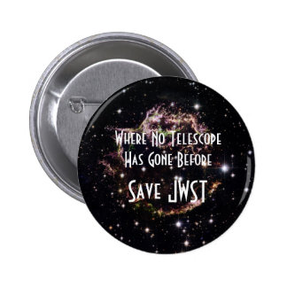 Where No Telescope Has Gone Before - Save JWST 2 Inch Round Button