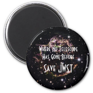 Where No Telescope Has Gone Before - Save JWST 2 Inch Round Magnet