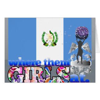 Where them Guatemalan girls at? Card