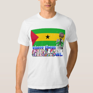 Where them Sao Tomean girls at? T Shirt