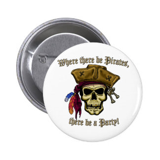 Where there be Pirates, there be a Party! Pinback Button