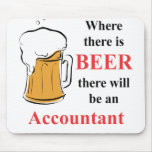 Where there is Beer - accountant Mousepads
