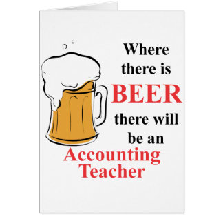 Where there is Beer - Accounting Teacher Card