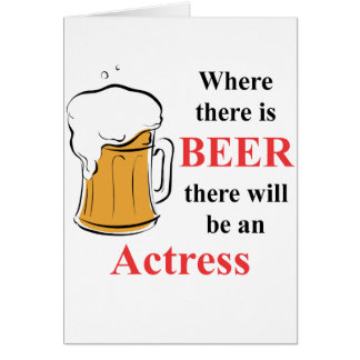 Where there is Beer - Actress Greeting Cards