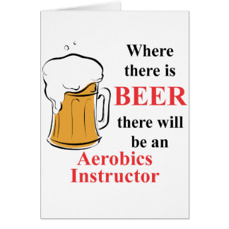 Where there is Beer - Aerobics Instructor Greeting Cards