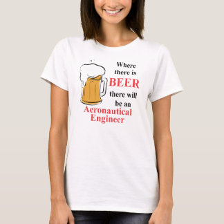 Where there is Beer - Aeronautical Engineer T-Shirt
